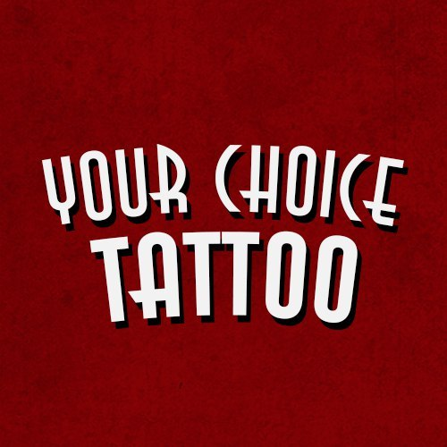 Your Choice Tattoo